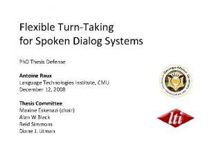 Flexible TurnTaking for Spoken Dialog Systems Ph D