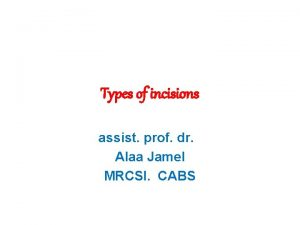 Types of incisions assist prof dr Alaa Jamel