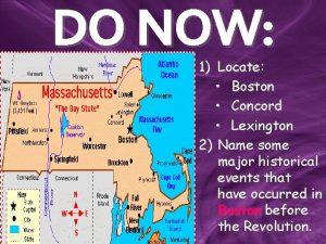 DO NOW 1 Locate Boston Concord Lexington 2