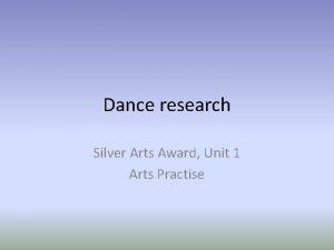 Dance research Silver Arts Award Unit 1 Arts
