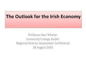 The Outlook for the Irish Economy Professor Karl
