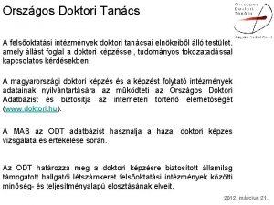 Orszgos Doktori Tancs A felsoktatsi intzmnyek doktori tancsai