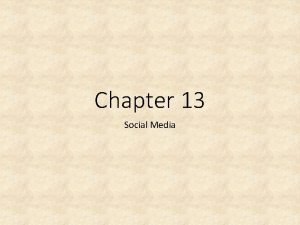 Chapter 13 Social Media Social Networks Internet offers