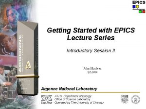 Getting Started with EPICS Lecture Series Introductory Session