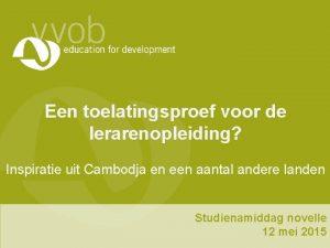 Een toelatingsproef voor de lerarenopleiding Inspiratie uit Cambodja