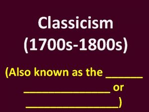 Classicism 1700 s1800 s Also known as the