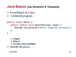Java Basics ala Goodrich Tamassia v v Everything
