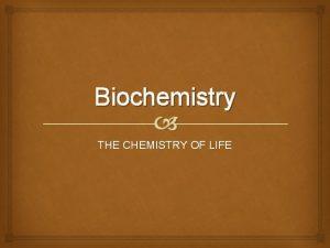 Biochemistry THE CHEMISTRY OF LIFE Chemistry I thought