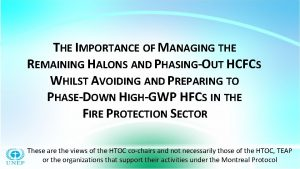 THE IMPORTANCE OF MANAGING THE REMAINING HALONS AND