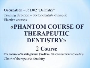 Occupation 051302 Dentistry raining direction doctordentiststherapist Elective courses