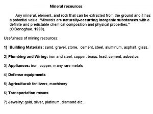 Mineral resources Any mineral element and rock that