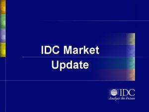 IDC Market Update Agenda IDC Overall GDP And