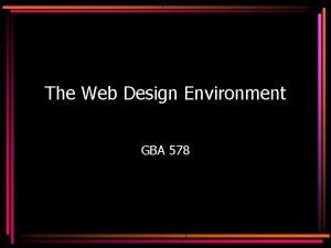 The Web Design Environment GBA 578 HTML Hypertext