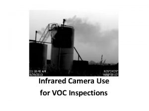 Infrared Camera Use for VOC Inspections Infrared Camera