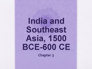 India and Southeast Asia 1500 BCE600 CE Chapter