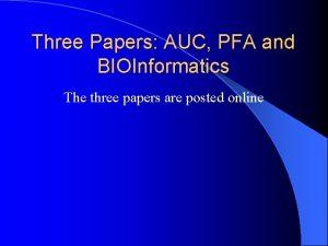 Three Papers AUC PFA and BIOInformatics The three