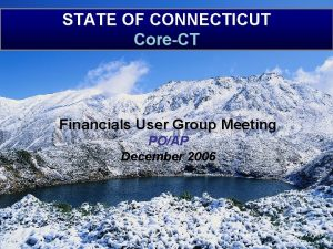 STATE OF CONNECTICUT CoreCT Financials User Group Meeting
