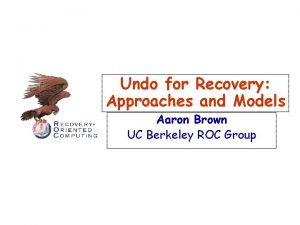Undo for Recovery Approaches and Models Aaron Brown