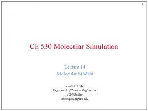 1 CE 530 Molecular Simulation Lecture 14 Molecular