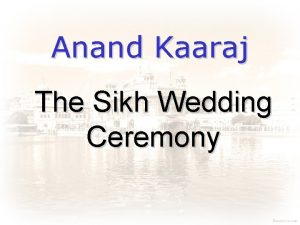 Anand Kaaraj The Sikh Wedding Ceremony Marriage by