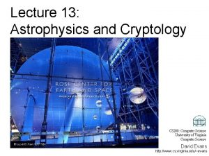 Lecture 13 Astrophysics and Cryptology CS 200 Computer