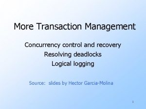 More Transaction Management Concurrency control and recovery Resolving