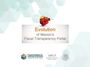 Evolution of Mexicos Fiscal Transparency Portal Why Transparency