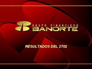RESULTADOS DEL 2 T 02 RESULTADOS DE GFNORTE
