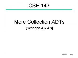 CSE 143 More Collection ADTs Sections 4 6