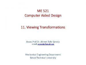 ME 521 Computer Aided Design 11 Viewing Transformations