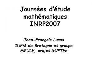 Journes dtude mathmatiques INRP 2007 JeanFranois Lucas IUFM