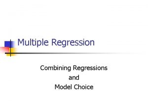 Multiple Regression Combining Regressions and Model Choice Combining