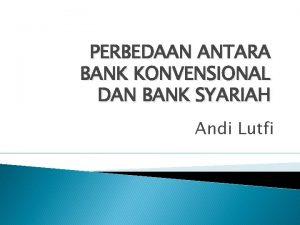 PERBEDAAN ANTARA BANK KONVENSIONAL DAN BANK SYARIAH Andi