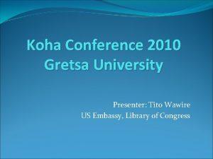 Koha Conference 2010 Gretsa University Presenter Tito Wawire