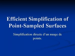 Efficient Simplification of PointSampled Surfaces Simplification directe dun