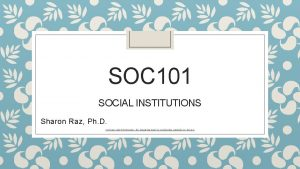 SOC 101 SOCIAL INSTITUTIONS Sharon Raz Ph D