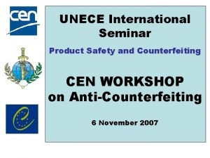 UNECE International Seminar Product Safety and Counterfeiting CEN
