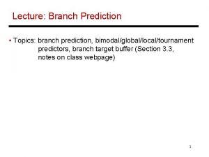 Lecture Branch Prediction Topics branch prediction bimodalgloballocaltournament predictors