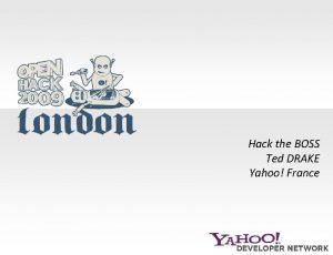 Hack the BOSS Ted DRAKE Yahoo France BOSS