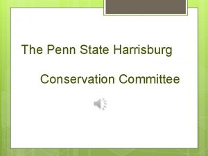 The Penn State Harrisburg Conservation Committee PSH Conservation