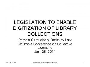 LEGISLATION TO ENABLE DIGITIZATION OF LIBRARY COLLECTIONS Pamela