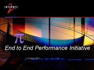 p End to End Performance Initiative 1 October