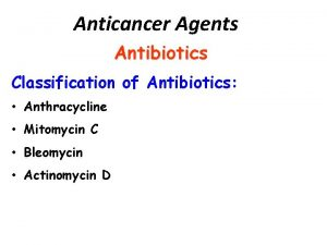 Anticancer Agents Antibiotics Classification of Antibiotics Anthracycline Mitomycin