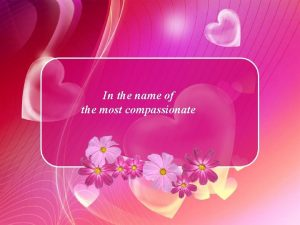 In the name of the most compassionate I
