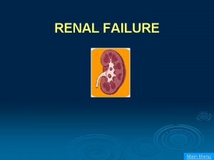 RENAL FAILURE Main Menu Classifications Acute versus chronic