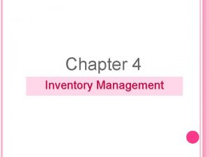 Chapter 4 Inventory Management INVENTORY MANAGEMENT Stockpile of