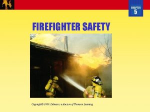 CHAPTER 5 FIREFIGHTER SAFETY Copyright 2000 Delmar is