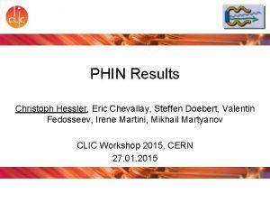 PHIN Results Christoph Hessler Eric Chevallay Steffen Doebert
