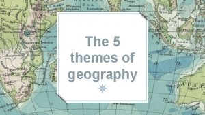 The 5 themes of geography What is geography