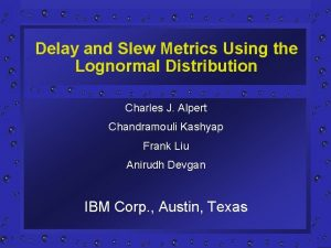 Delay and Slew Metrics Using the Lognormal Distribution